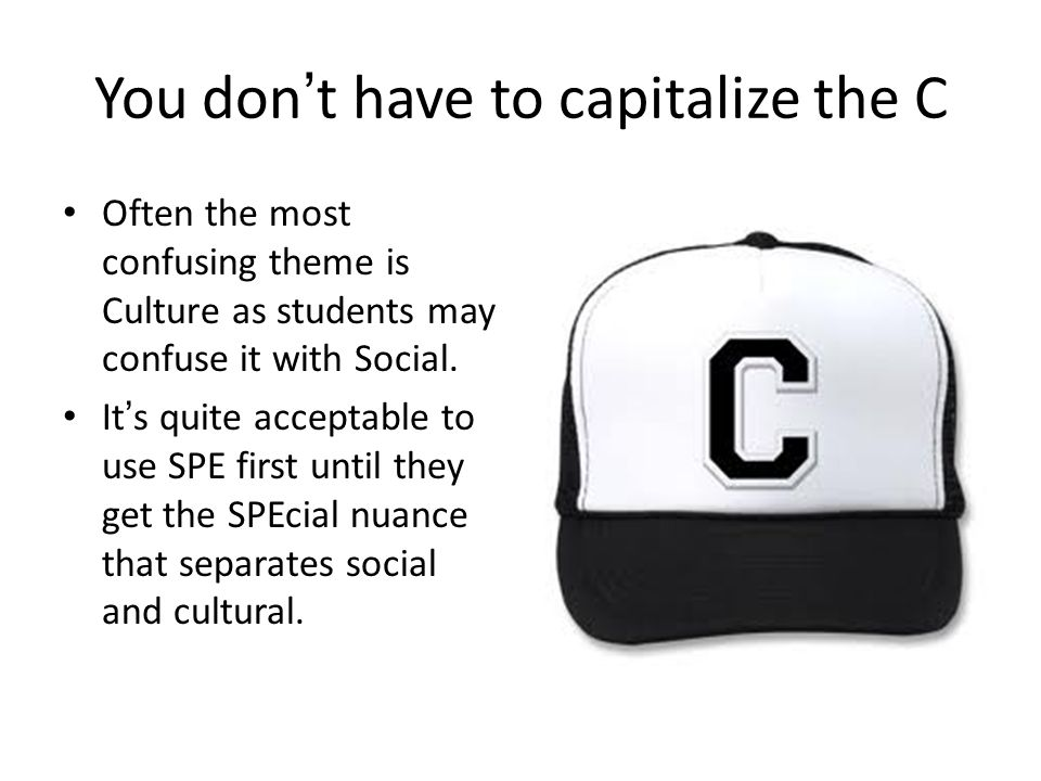 You don't have to capitalize the C