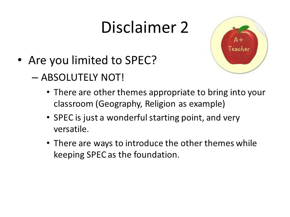 Disclaimer 2 Are you limited to SPEC ABSOLUTELY NOT!