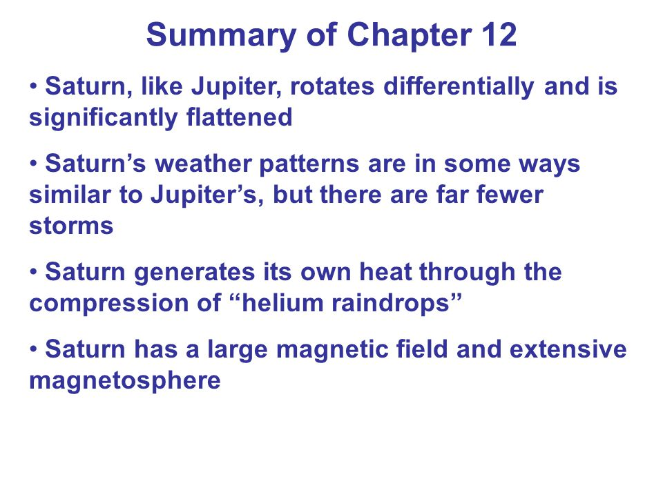 Summary of Chapter 12 Saturn, like Jupiter, rotates differentially and is significantly flattened.