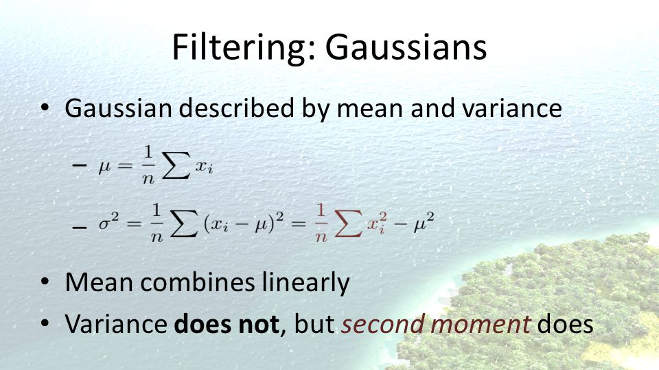Filtering: Gaussians Gaussian described by mean and variance