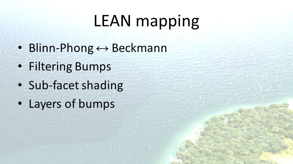 LEAN mapping Blinn-Phong ↔ Beckmann Filtering Bumps Sub-facet shading