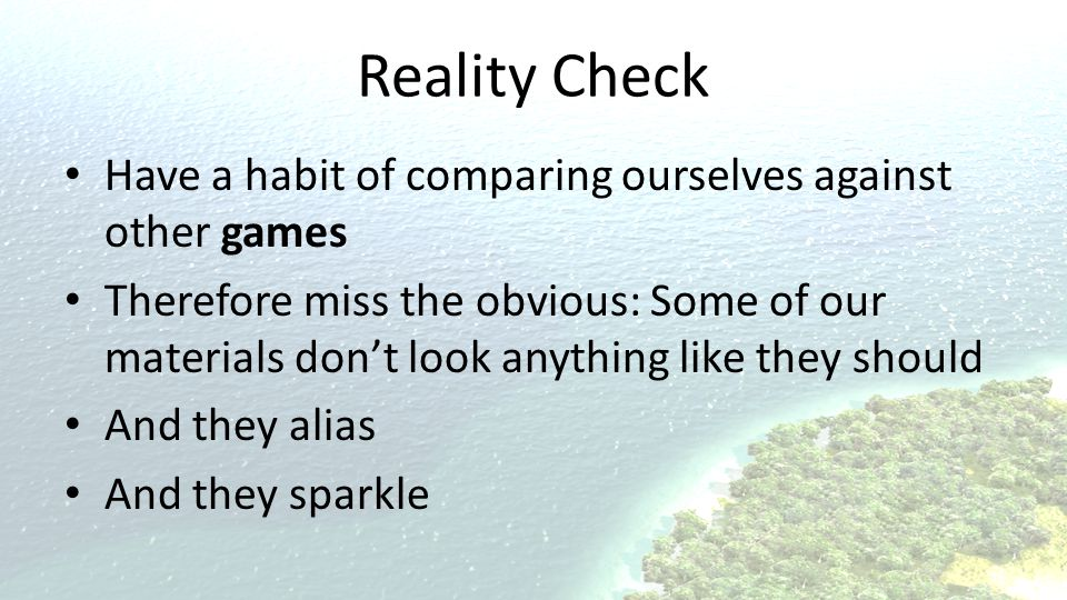 Reality Check Have a habit of comparing ourselves against other games