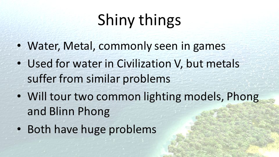 Shiny things Water, Metal, commonly seen in games