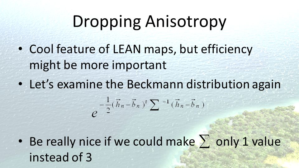 Dropping Anisotropy Cool feature of LEAN maps, but efficiency might be more important. Let's examine the Beckmann distribution again.