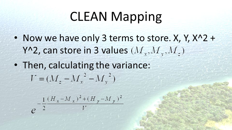 CLEAN Mapping Now we have only 3 terms to store. X, Y, X^2 + Y^2, can store in 3 values.