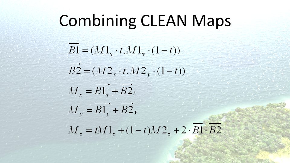 Combining CLEAN Maps Combing two maps M1 and M2 with lerp factor t