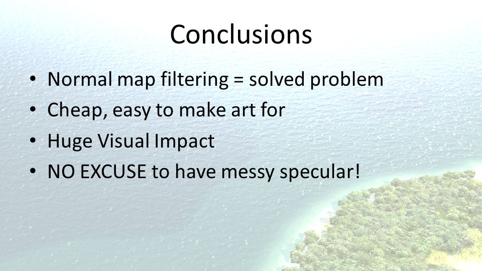 Conclusions Normal map filtering = solved problem