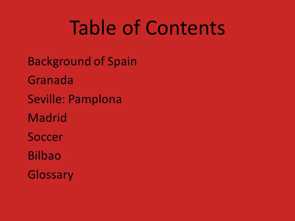 Table of Contents Background of Spain Granada Seville: Pamplona Madrid