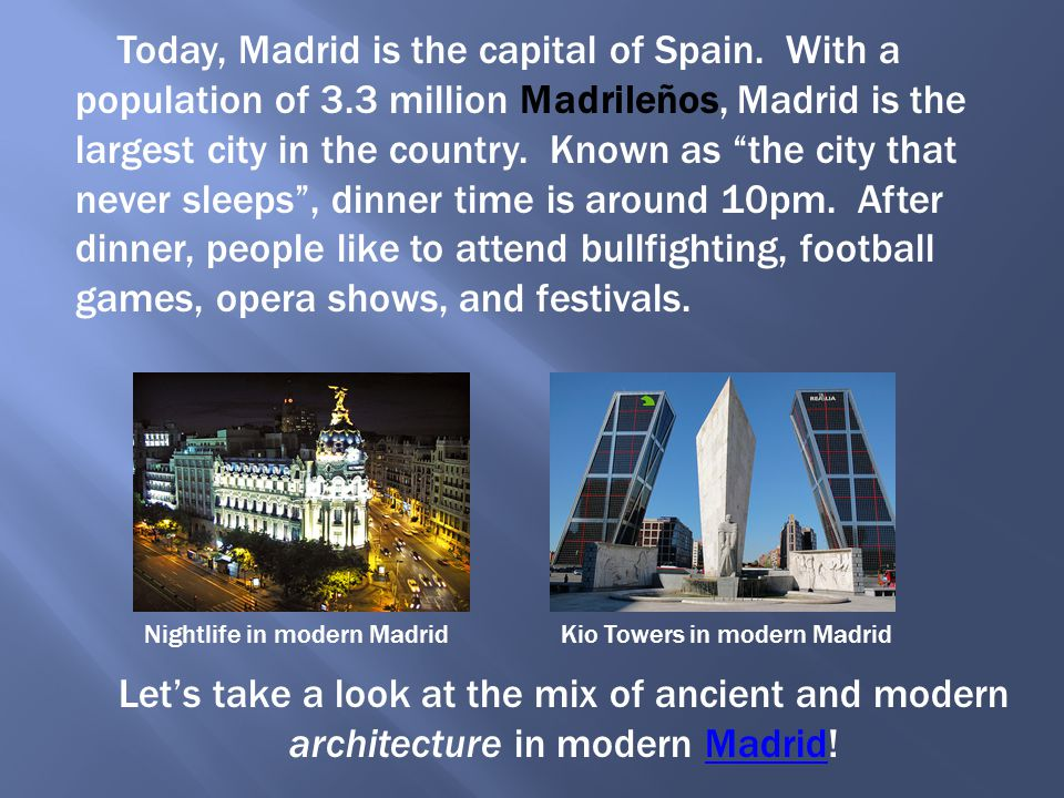 Today, Madrid is the capital of Spain. With a population of 3