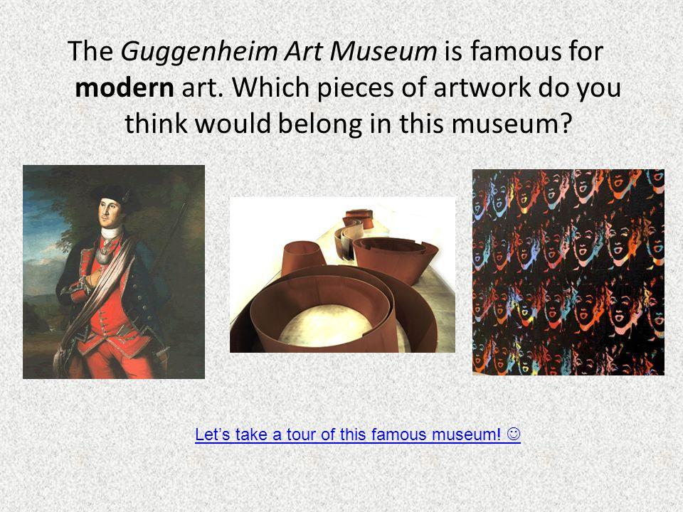 The Guggenheim Art Museum is famous for modern art