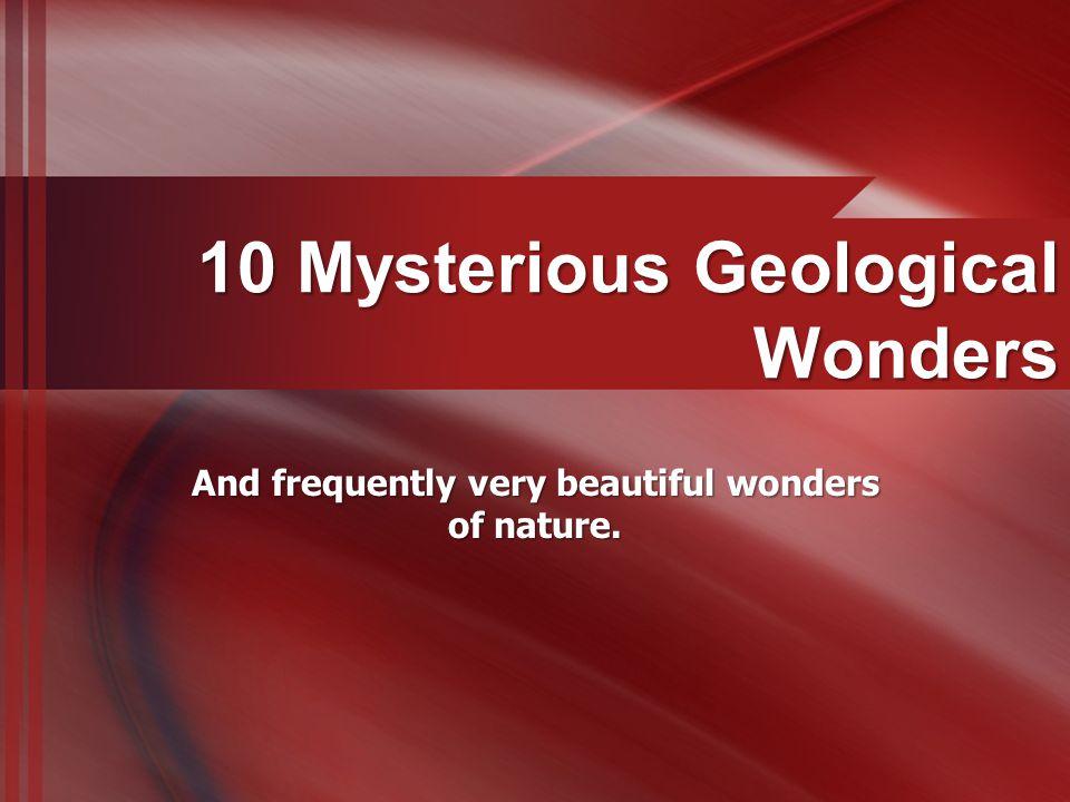 10 Mysterious Geological Wonders