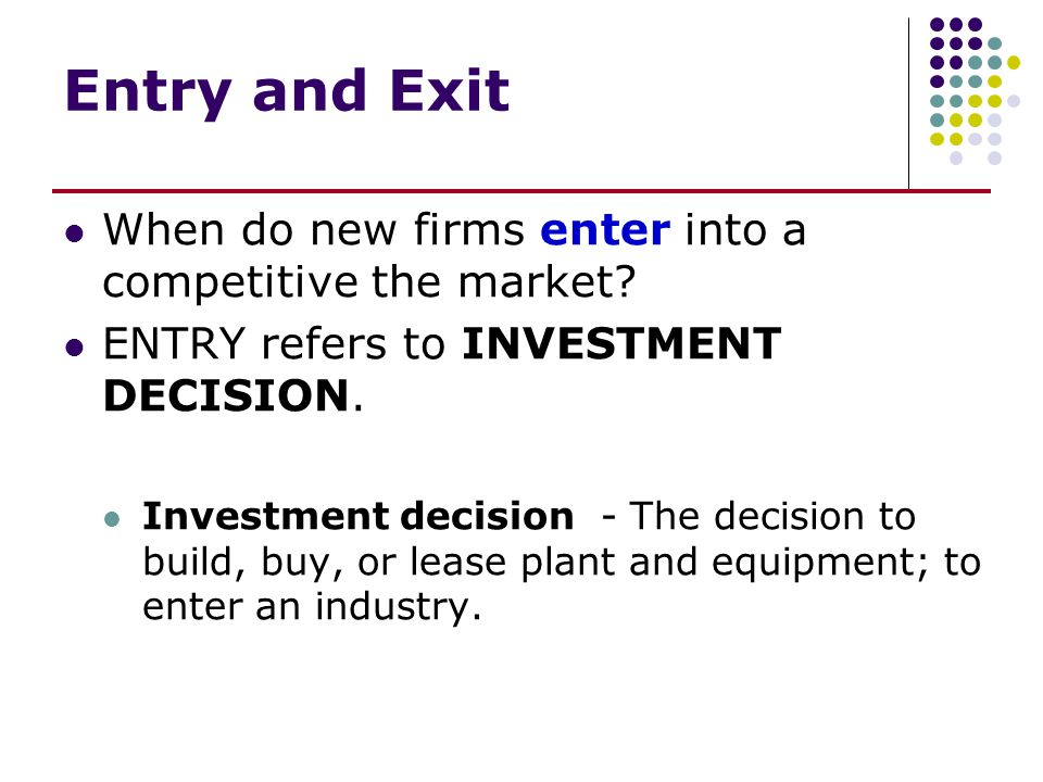 Entry and Exit When do new firms enter into a competitive the market