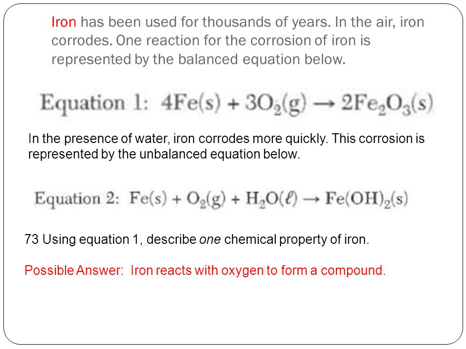Iron has been used for thousands of years. In the air, iron corrodes