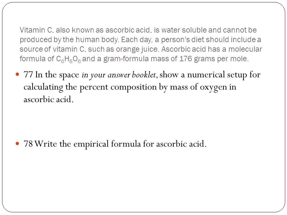 78 Write the empirical formula for ascorbic acid.