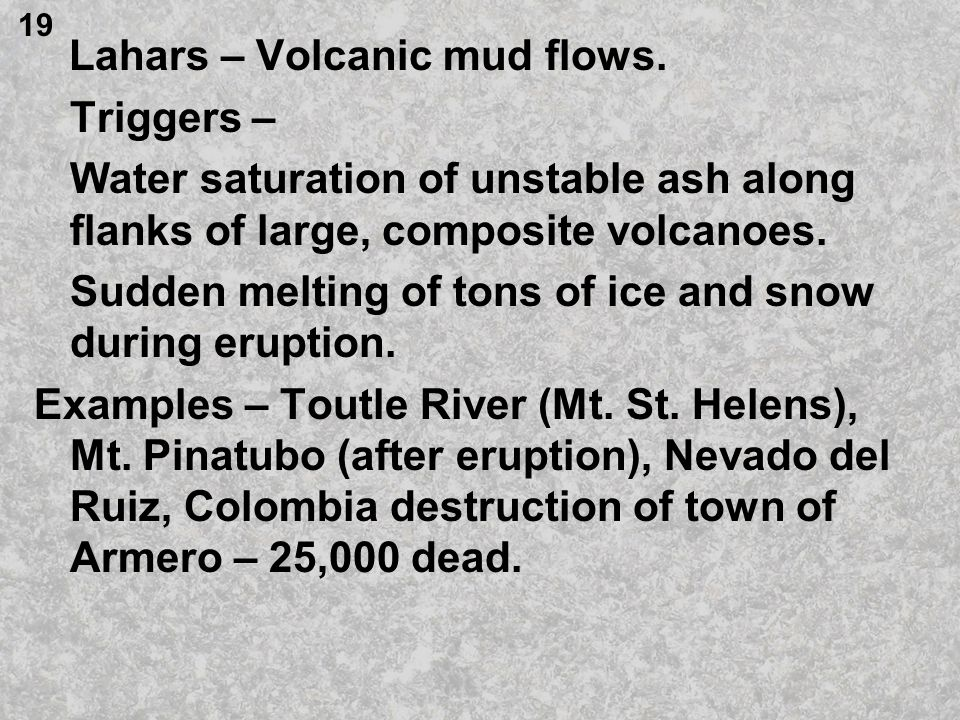 Lahars – Volcanic mud flows. Triggers –
