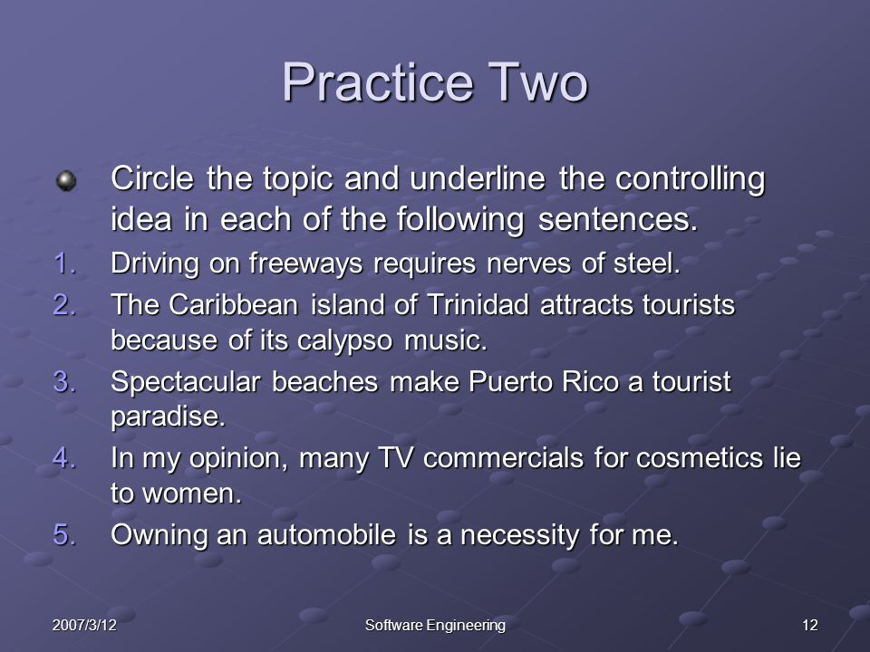 Practice Two Circle the topic and underline the controlling idea in each of the following sentences.