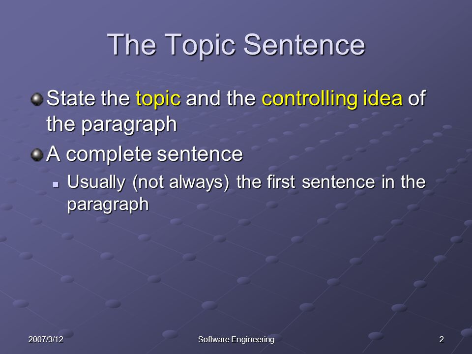 The Topic Sentence State the topic and the controlling idea of the paragraph. A complete sentence.