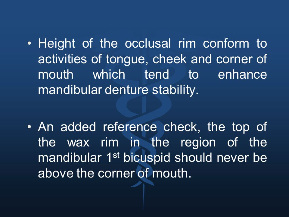 Height of the occlusal rim conform to activities of tongue, cheek and corner of mouth which tend to enhance mandibular denture stability.