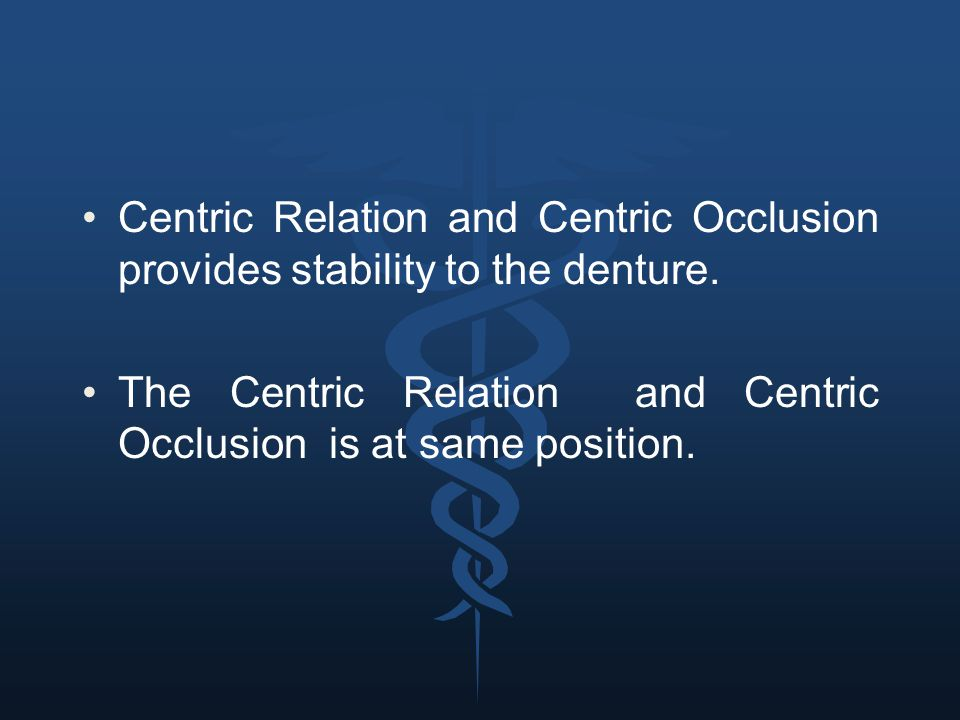 Centric Relation and Centric Occlusion provides stability to the denture.