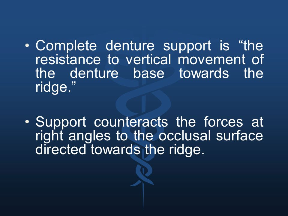 Complete denture support is the resistance to vertical movement of the denture base towards the ridge.