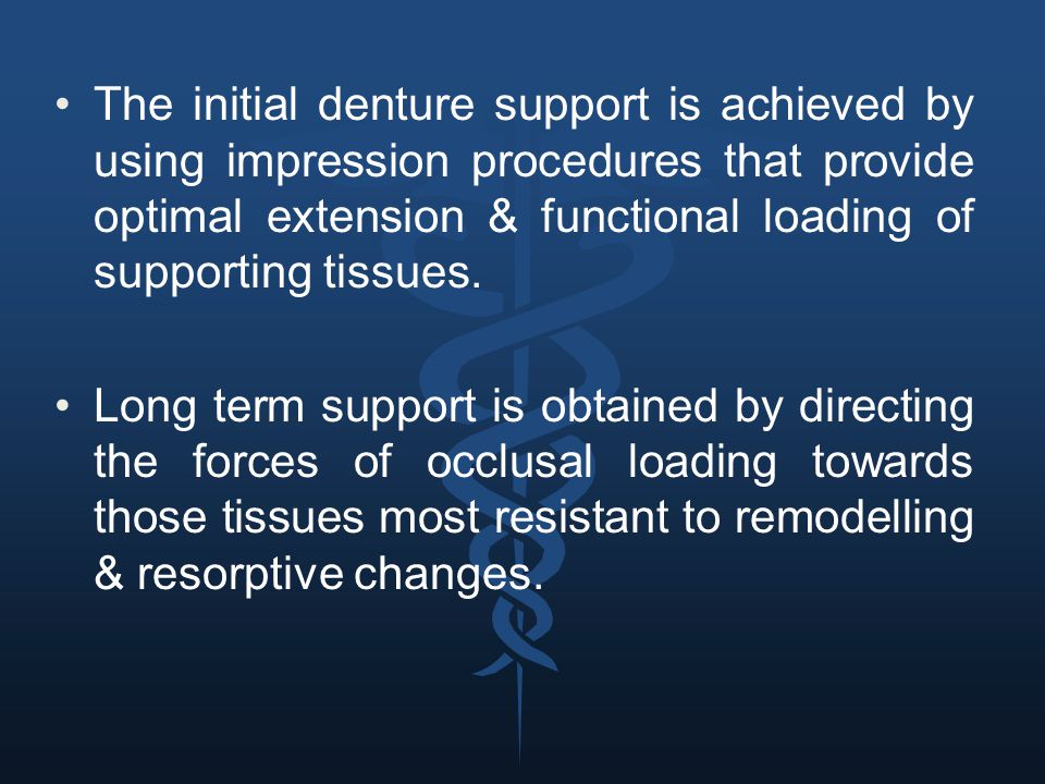 The initial denture support is achieved by using impression procedures that provide optimal extension & functional loading of supporting tissues.