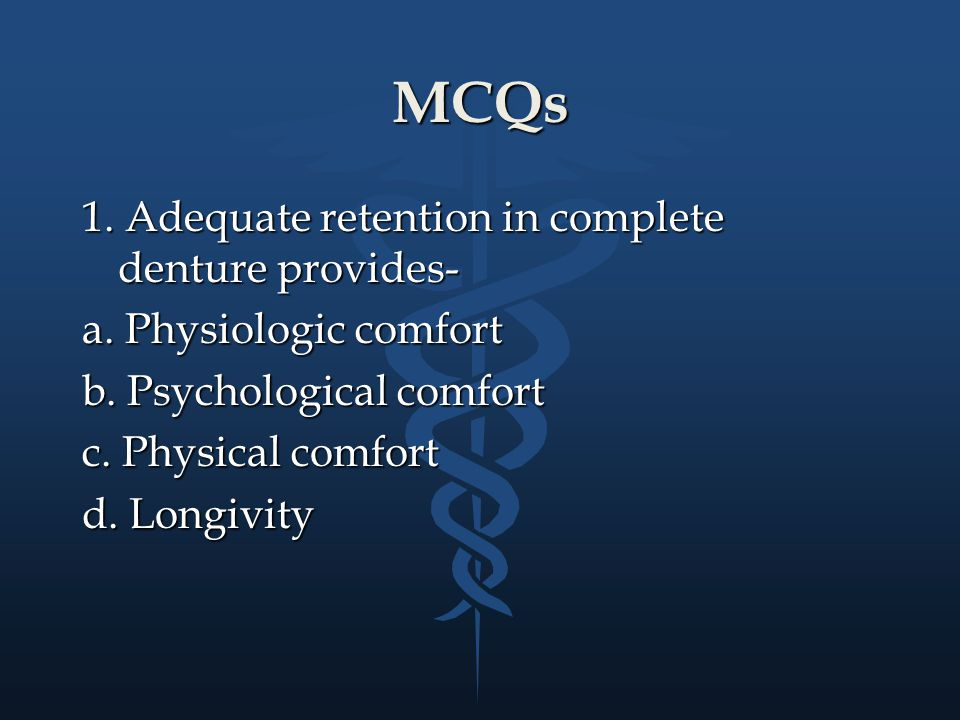 MCQs 1. Adequate retention in complete denture provides-