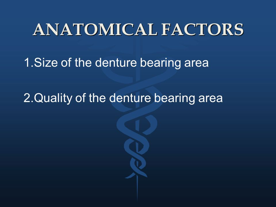 ANATOMICAL FACTORS 1.Size of the denture bearing area
