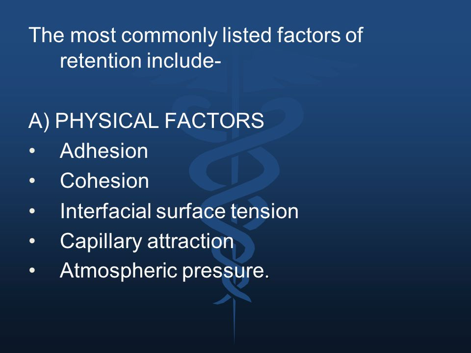 The most commonly listed factors of retention include-
