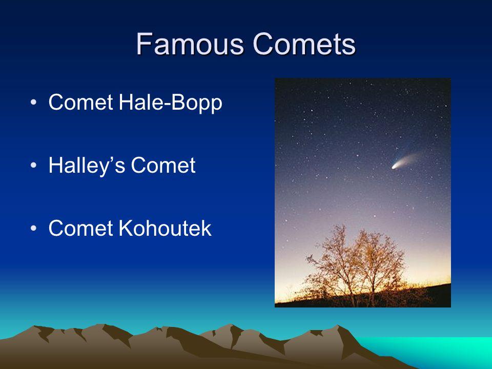 Famous Comets Comet Hale-Bopp Halley's Comet Comet Kohoutek
