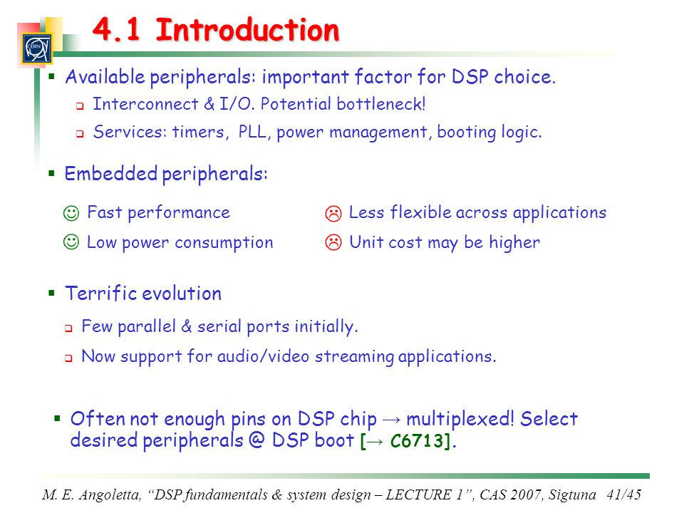 4.1 Introduction Available peripherals: important factor for DSP choice. Interconnect & I/O. Potential bottleneck!