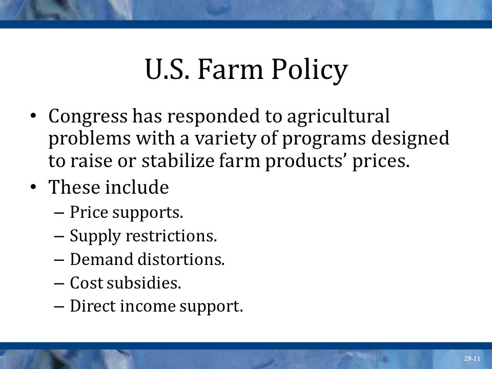 U.S. Farm Policy Congress has responded to agricultural problems with a variety of programs designed to raise or stabilize farm products' prices.