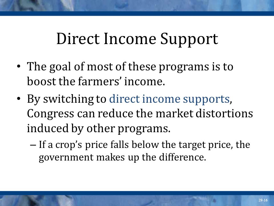 Direct Income Support The goal of most of these programs is to boost the farmers' income.
