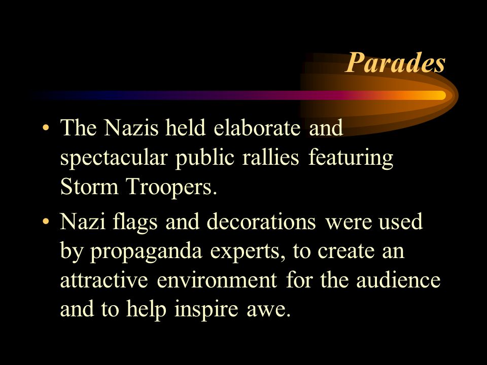 Parades The Nazis held elaborate and spectacular public rallies featuring Storm Troopers.