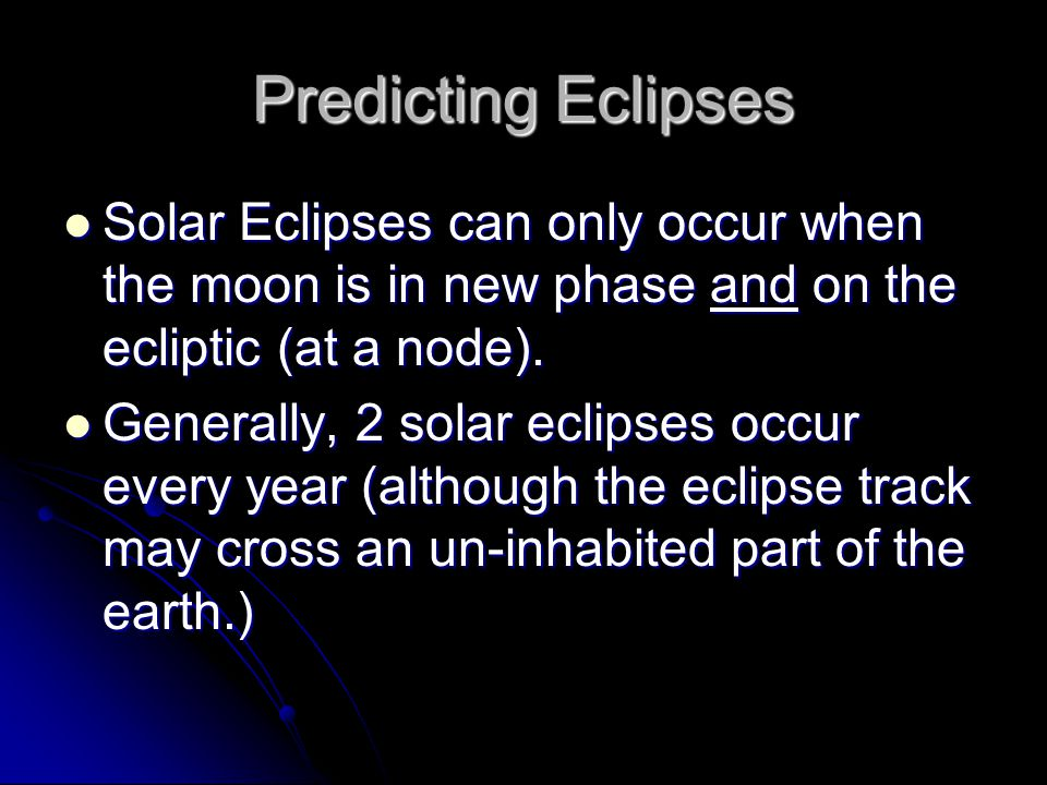 Predicting Eclipses Solar Eclipses can only occur when the moon is in new phase and on the ecliptic (at a node).