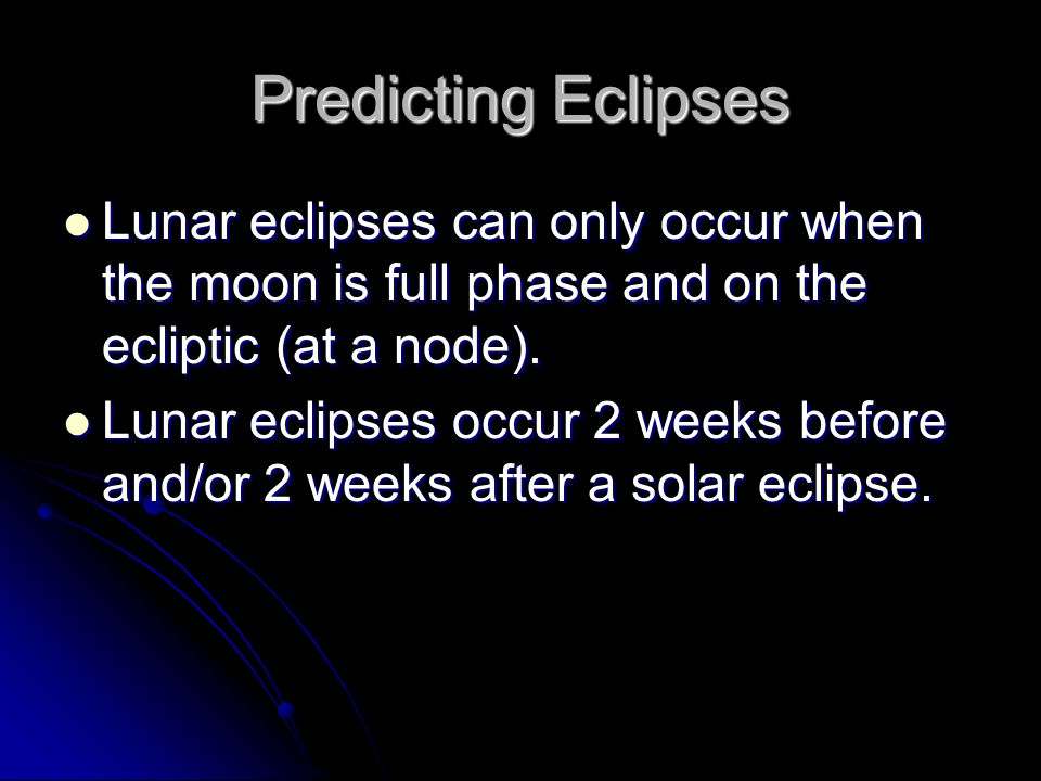 Predicting Eclipses Lunar eclipses can only occur when the moon is full phase and on the ecliptic (at a node).