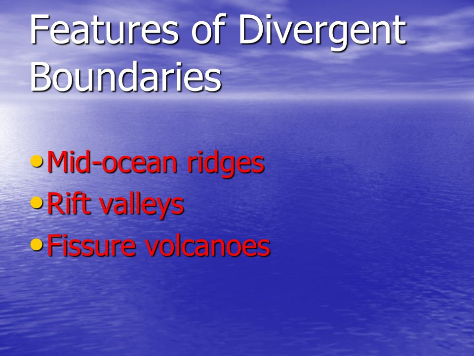 Features of Divergent Boundaries
