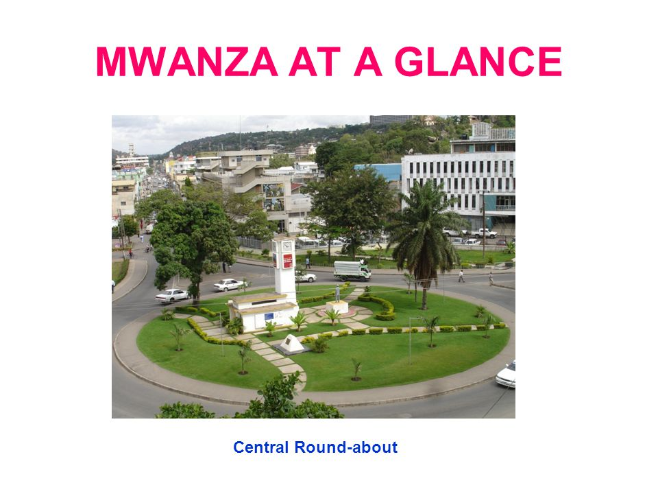 MWANZA AT A GLANCE Central Round-about