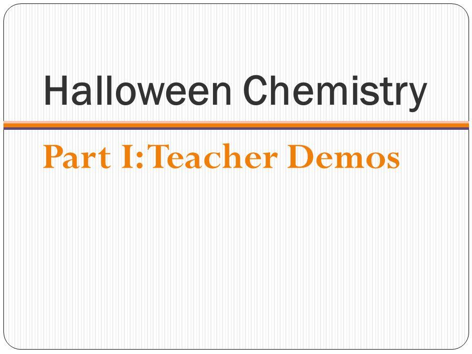 Halloween Chemistry Part I: Teacher Demos