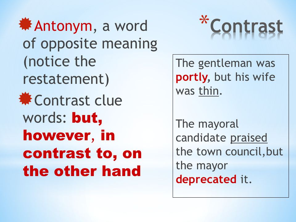 Contrast Antonym, a word of opposite meaning (notice the restatement)