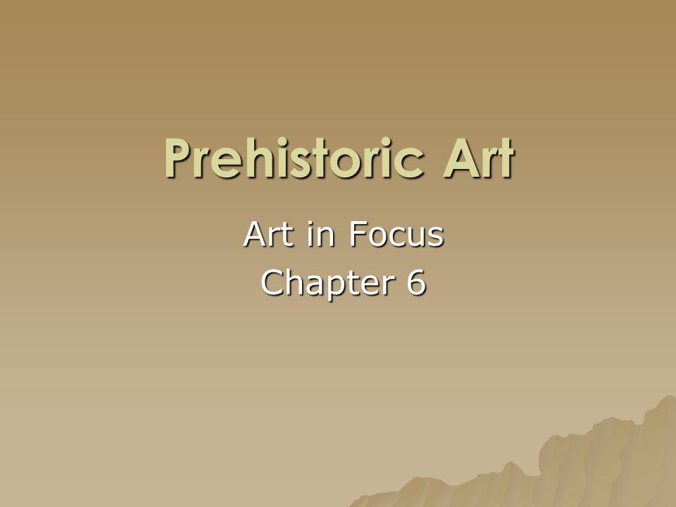 Prehistoric Art Art in Focus Chapter 6