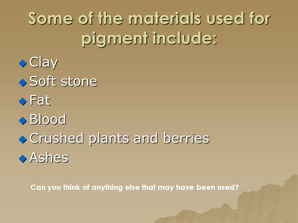 Some of the materials used for pigment include: