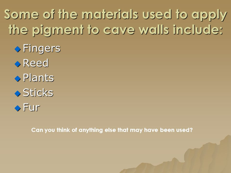 Some of the materials used to apply the pigment to cave walls include: