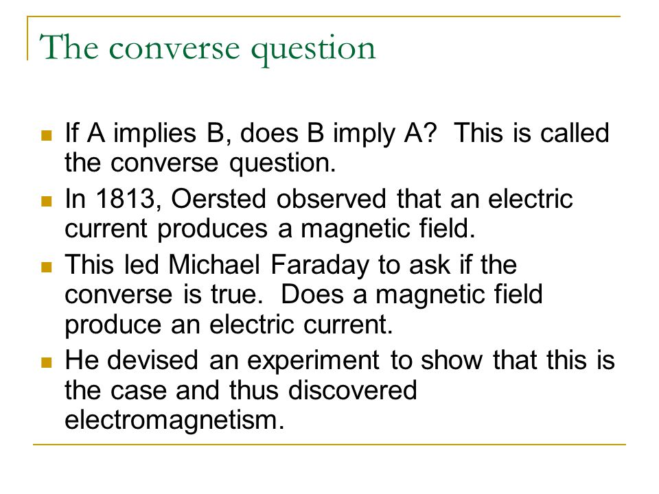 The converse question If A implies B, does B imply A This is called the converse question.