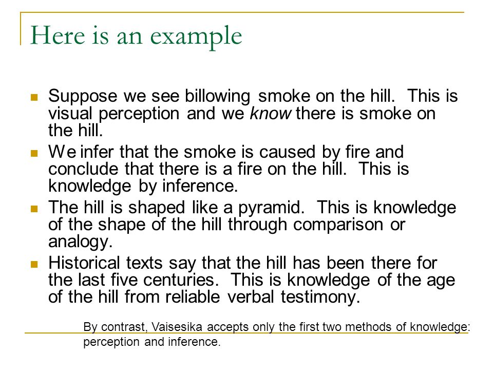 Here is an example Suppose we see billowing smoke on the hill. This is visual perception and we know there is smoke on the hill.