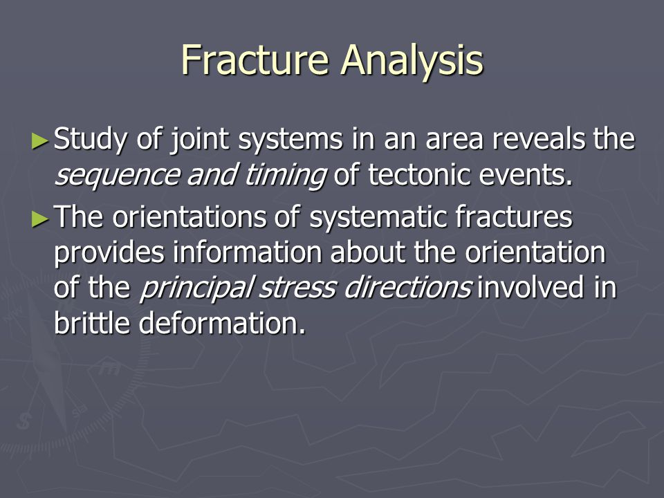 Fracture Analysis Study of joint systems in an area reveals the sequence and timing of tectonic events.