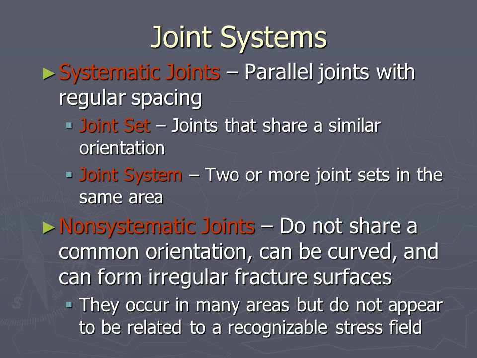 Joint Systems Systematic Joints – Parallel joints with regular spacing