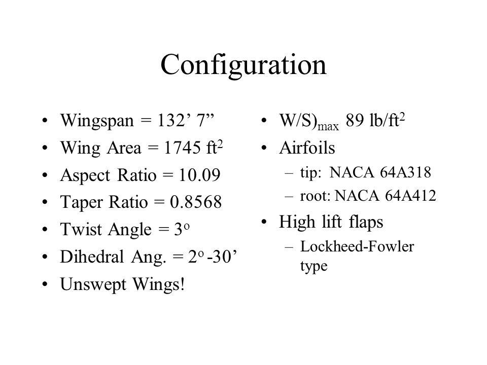 Configuration Wingspan = 132' 7 Wing Area = 1745 ft2