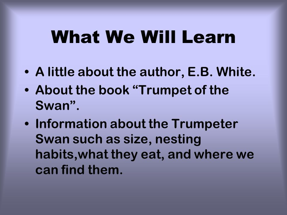 What We Will Learn A little about the author, E.B. White.