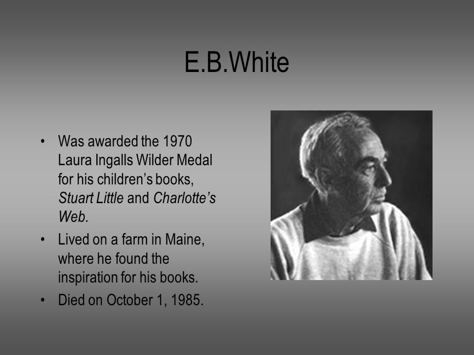 E.B.White Was awarded the 1970 Laura Ingalls Wilder Medal for his children's books, Stuart Little and Charlotte's Web.