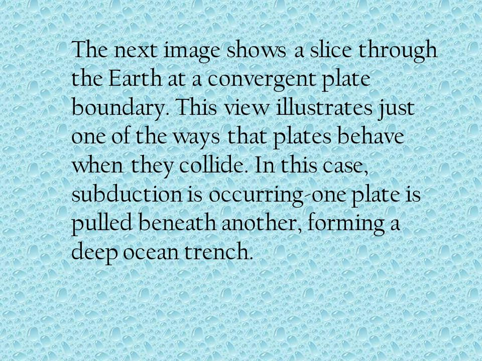 The next image shows a slice through the Earth at a convergent plate boundary.